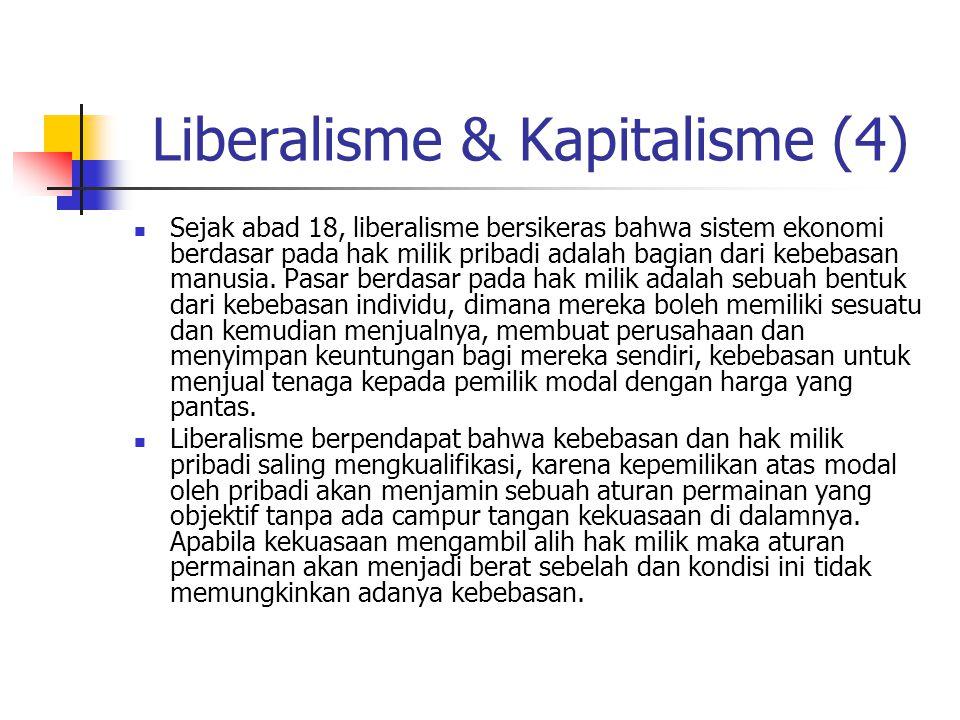 Liberalisme & Kapitalisme (4) Sejak abad 18, liberalisme bersikeras bahwa sistem ekonomi berdasar pada hak milik pribadi adalah bagian dari kebebasan