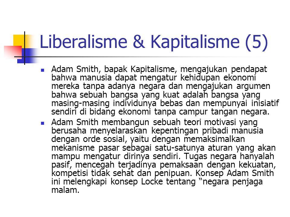 Liberalisme & Kapitalisme (5) Adam Smith, bapak Kapitalisme, mengajukan pendapat bahwa manusia dapat mengatur kehidupan ekonomi mereka tanpa adanya ne