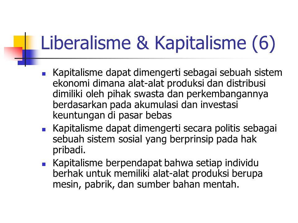 Liberalisme & Kapitalisme (6) Kapitalisme dapat dimengerti sebagai sebuah sistem ekonomi dimana alat-alat produksi dan distribusi dimiliki oleh pihak