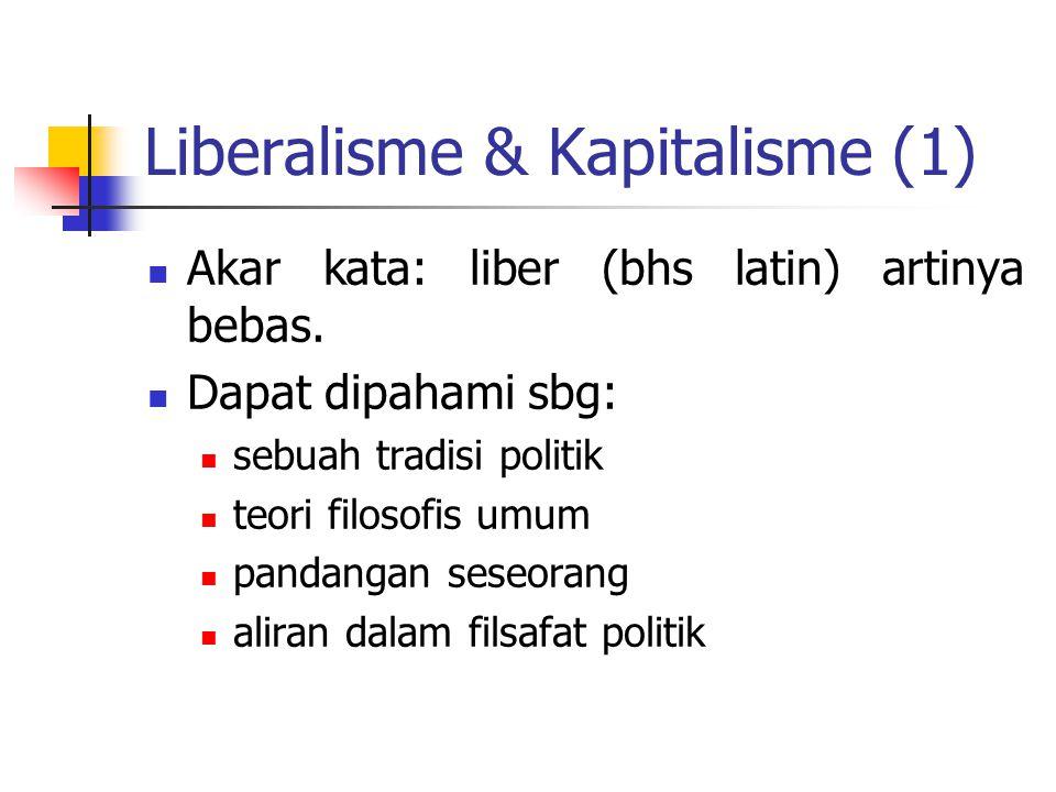 Liberalisme & Kapitalisme (2) Prinsip2 yg nampak: keyakinan adanya kebebasan hakiki manusia pemerintahan yang konstitusional, demokrasi perwakilan rule of law toleransi multikulturalisme.