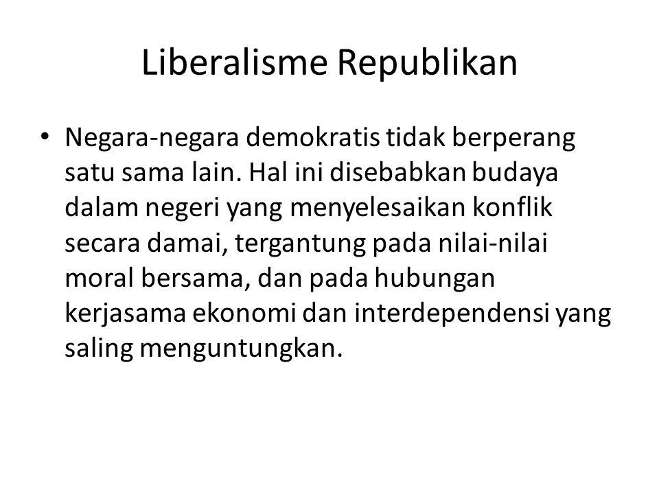 Liberalisme Republikan Negara-negara demokratis tidak berperang satu sama lain. Hal ini disebabkan budaya dalam negeri yang menyelesaikan konflik seca