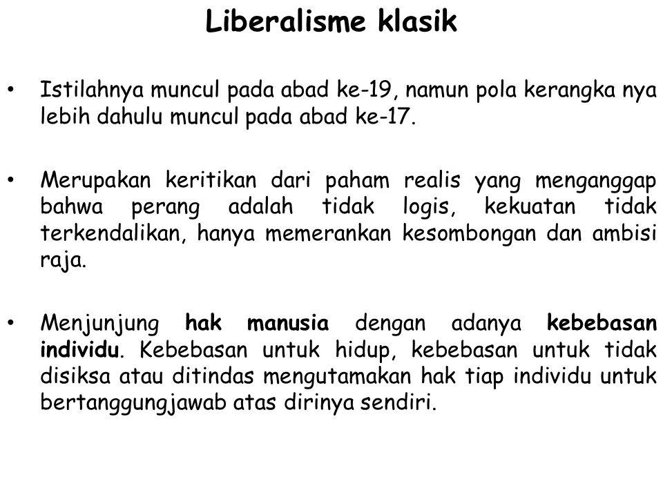 Liberalisme klasik Istilahnya muncul pada abad ke-19, namun pola kerangka nya lebih dahulu muncul pada abad ke-17. Merupakan keritikan dari paham real