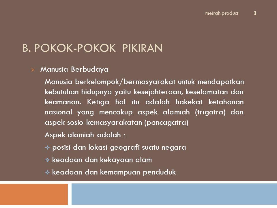 B. POKOK-POKOK PIKIRAN  Manusia Berbudaya Manusia berkelompok/bermasyarakat untuk mendapatkan kebutuhan hidupnya yaitu kesejahteraan, keselamatan dan