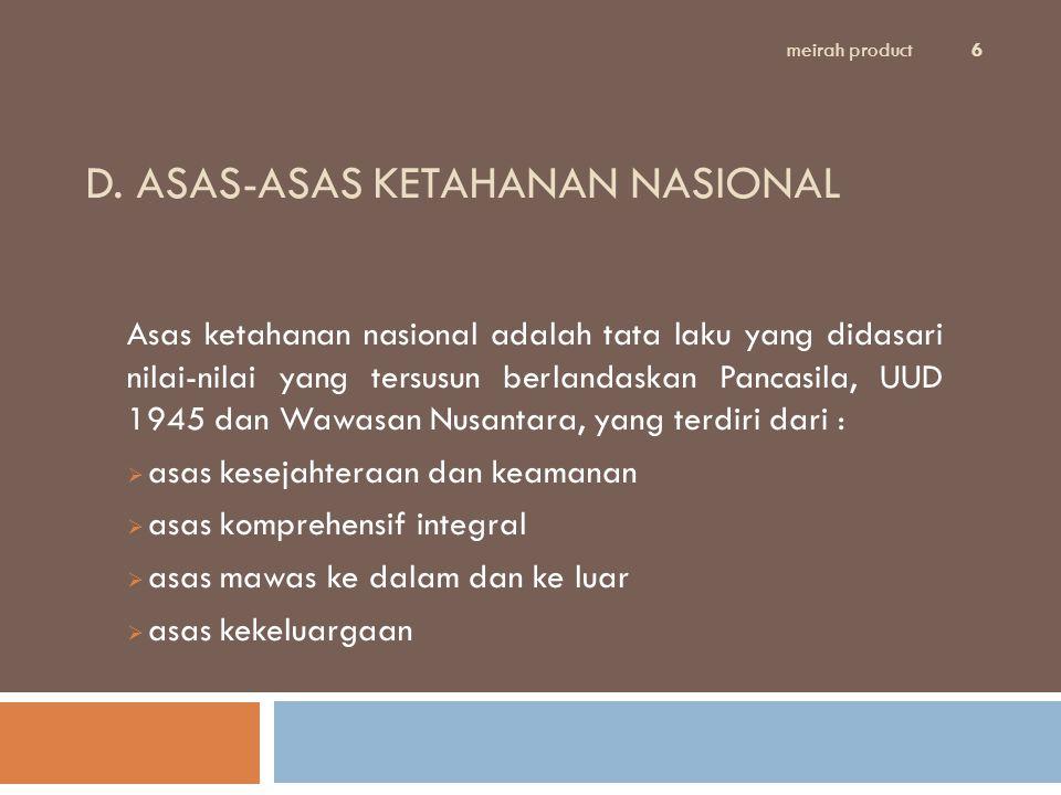 D. ASAS-ASAS KETAHANAN NASIONAL Asas ketahanan nasional adalah tata laku yang didasari nilai-nilai yang tersusun berlandaskan Pancasila, UUD 1945 dan