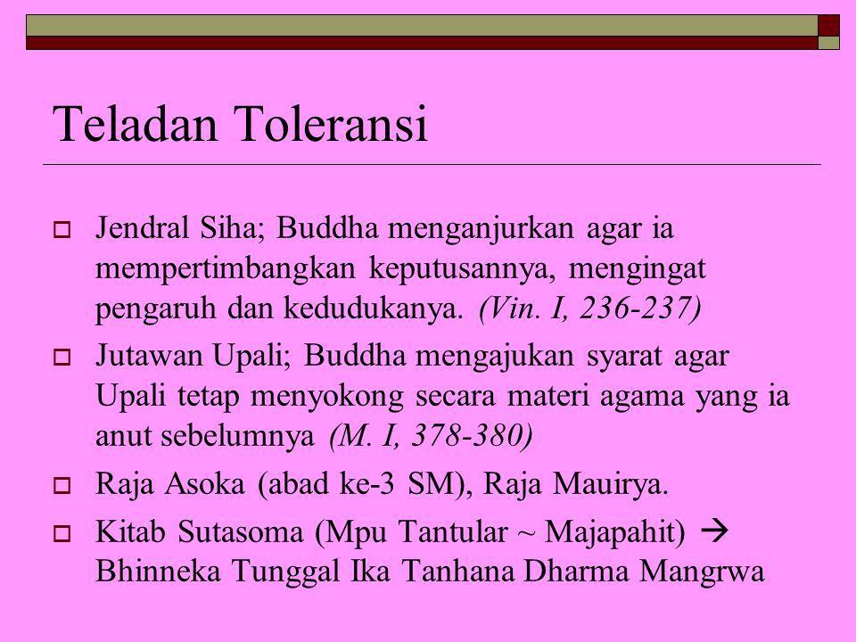 Teladan Toleransi  Jendral Siha; Buddha menganjurkan agar ia mempertimbangkan keputusannya, mengingat pengaruh dan kedudukanya. (Vin. I, 236-237)  J