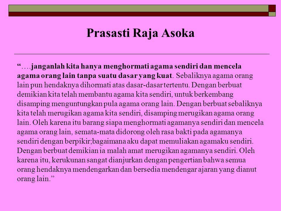 """Prasasti Raja Asoka """"….janganlah kita hanya menghormati agama sendiri dan mencela agama orang lain tanpa suatu dasar yang kuat. Sebaliknya agama orang"""