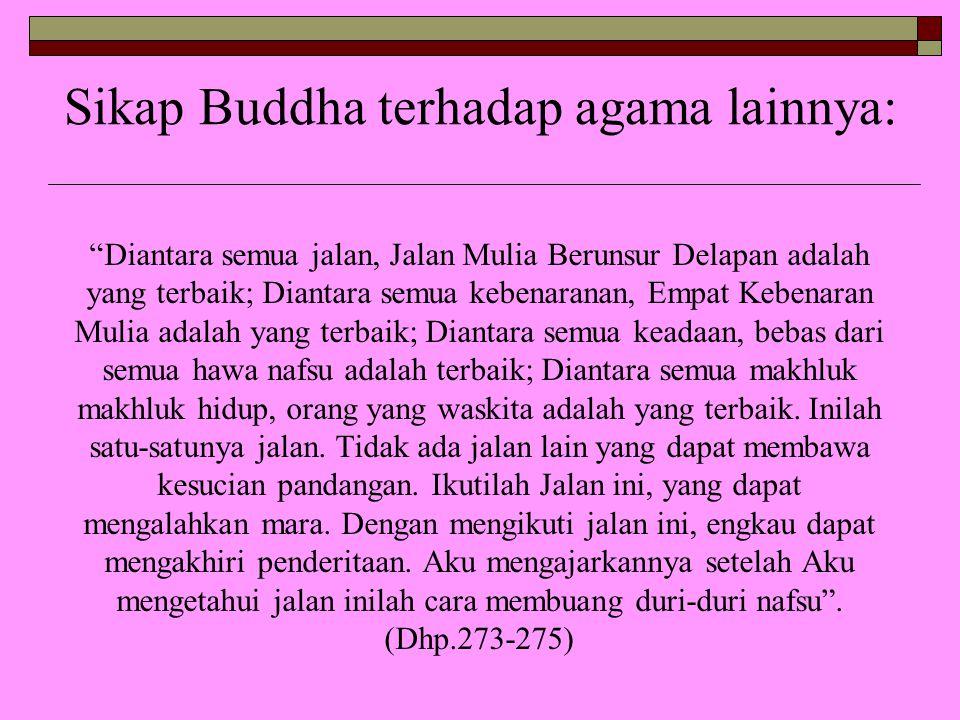 "Sikap Buddha terhadap agama lainnya: ""Diantara semua jalan, Jalan Mulia Berunsur Delapan adalah yang terbaik; Diantara semua kebenaranan, Empat Kebena"