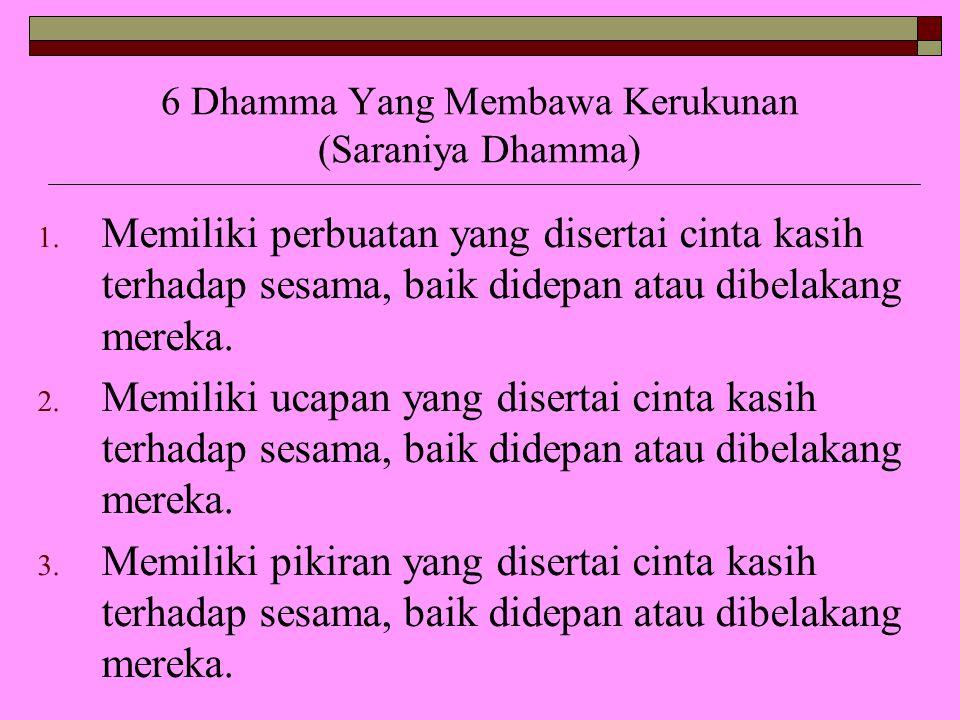 6 Dhamma Yang Membawa Kerukunan (Saraniya Dhamma) 1. Memiliki perbuatan yang disertai cinta kasih terhadap sesama, baik didepan atau dibelakang mereka