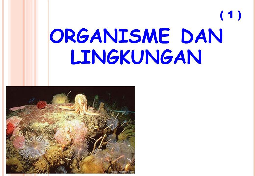 ORGANISME DAN LINGKUNGAN ( 1 )