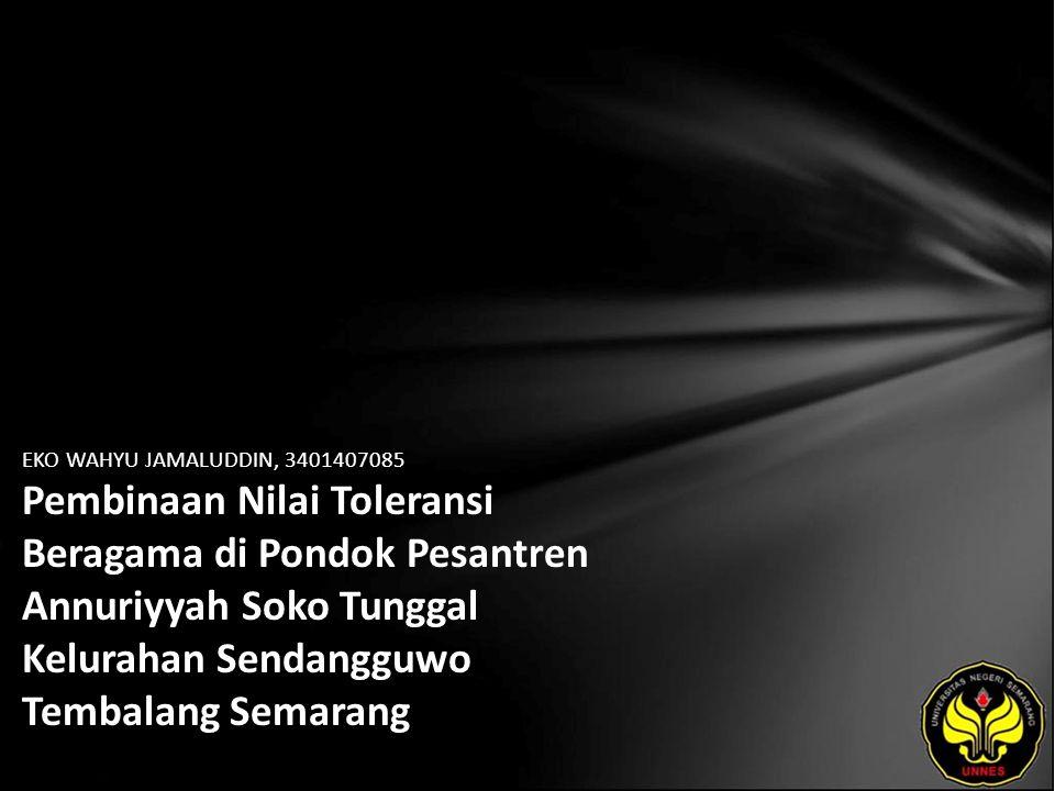 EKO WAHYU JAMALUDDIN, 3401407085 Pembinaan Nilai Toleransi Beragama di Pondok Pesantren Annuriyyah Soko Tunggal Kelurahan Sendangguwo Tembalang Semarang