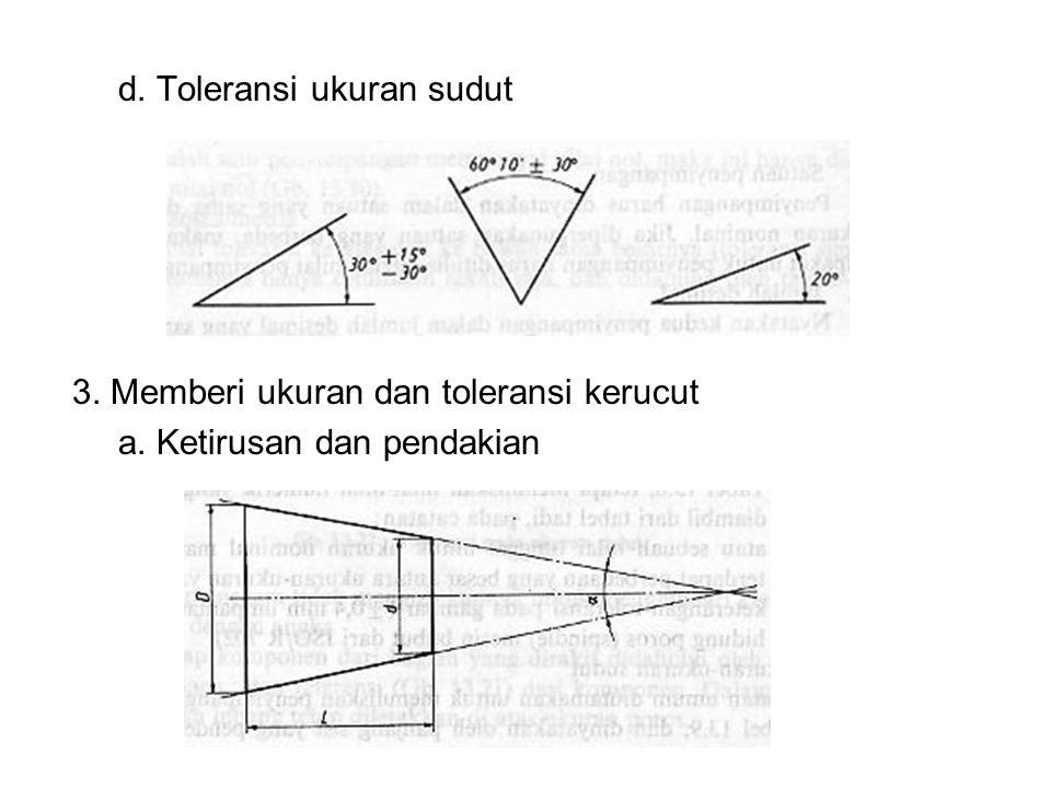 d. Toleransi ukuran sudut 3. Memberi ukuran dan toleransi kerucut a. Ketirusan dan pendakian