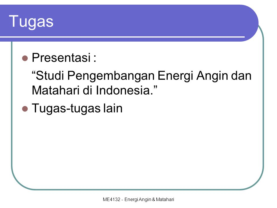 ME4132 - Energi Angin & Matahari Tugas Presentasi : Studi Pengembangan Energi Angin dan Matahari di Indonesia. Tugas-tugas lain