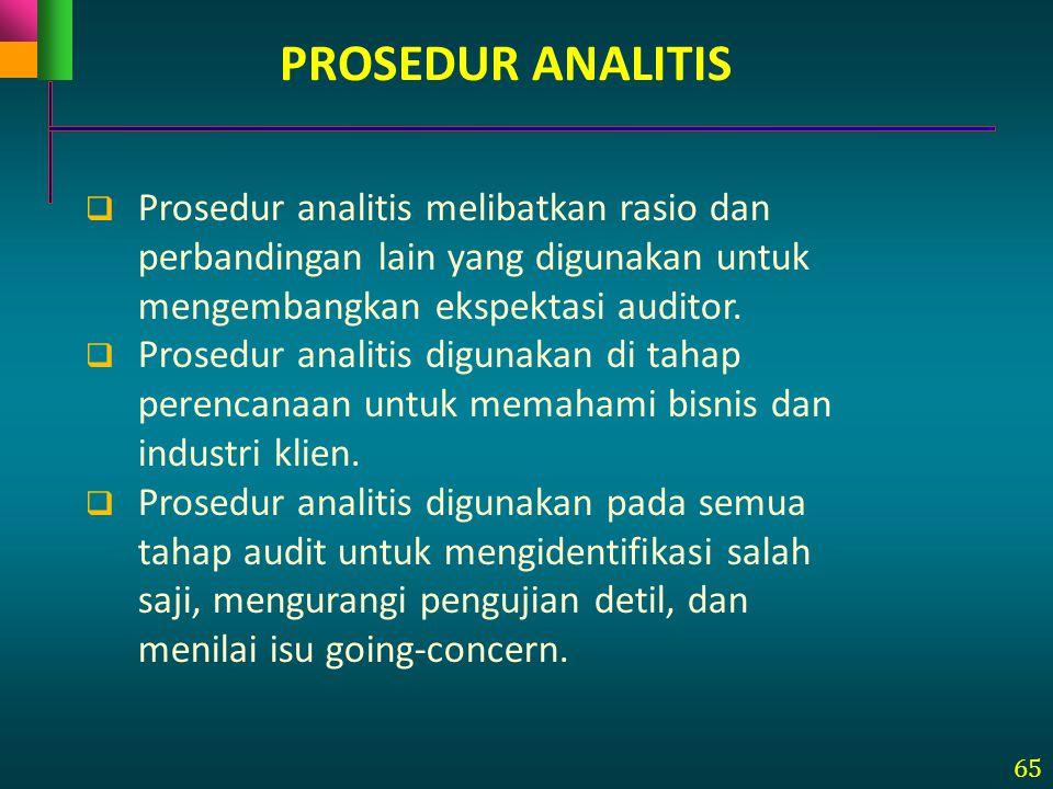 65  Prosedur analitis melibatkan rasio dan perbandingan lain yang digunakan untuk mengembangkan ekspektasi auditor.  Prosedur analitis digunakan di
