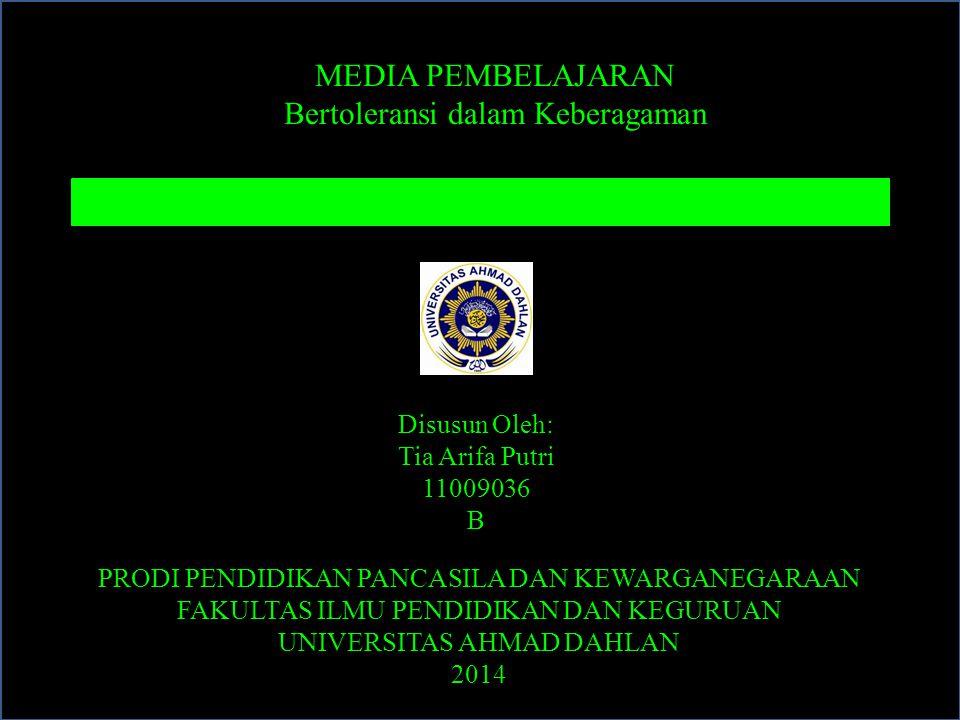MEDIA PEMBELAJARAN Bertoleransi dalam Keberagaman Disusun Oleh: Tia Arifa Putri 11009036 B PRODI PENDIDIKAN PANCASILA DAN KEWARGANEGARAAN FAKULTAS ILMU PENDIDIKAN DAN KEGURUAN UNIVERSITAS AHMAD DAHLAN 2014