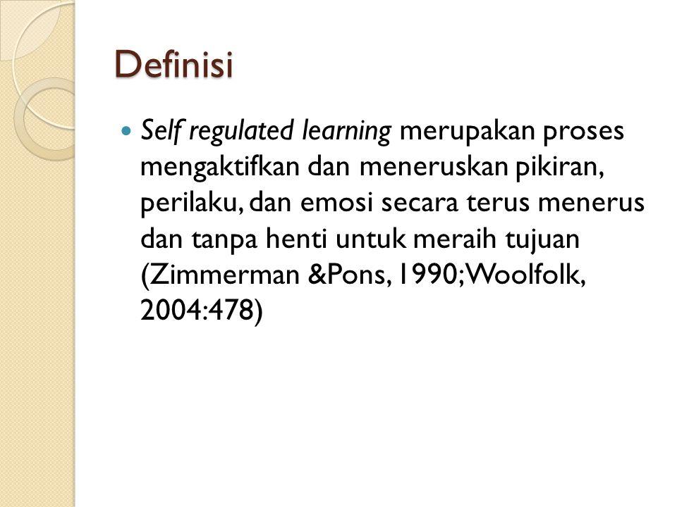 Definisi Self regulated learning merupakan proses mengaktifkan dan meneruskan pikiran, perilaku, dan emosi secara terus menerus dan tanpa henti untuk meraih tujuan (Zimmerman &Pons, 1990; Woolfolk, 2004:478)