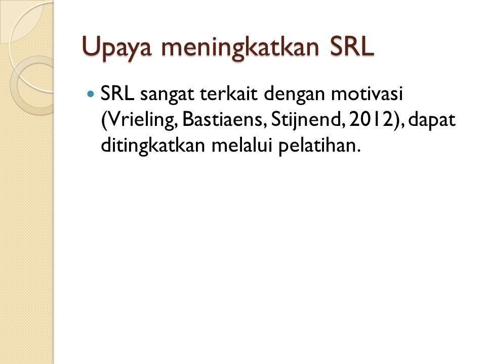 Peningkatan SRL dalam kelas SLR ini dapat diperkuat oleh pendidik dalam proses pembelajaran dengan menyiapkan tugas-tugas yang mendukung peningkatan SLR (Zumbruman, Tadlock, Roberts, 2011).