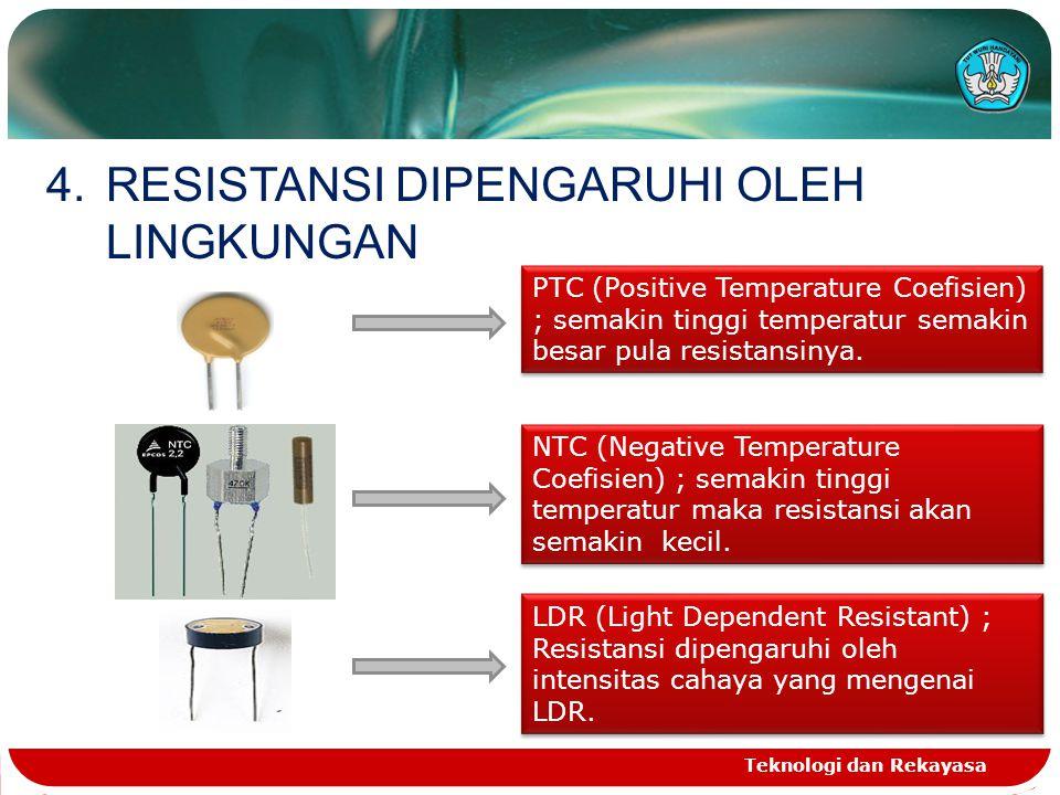 Teknologi dan Rekayasa 4.RESISTANSI DIPENGARUHI OLEH LINGKUNGAN PTC (Positive Temperature Coefisien) ; semakin tinggi temperatur semakin besar pula re