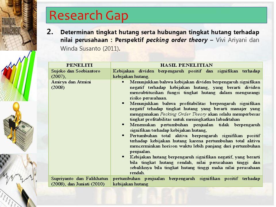 Research Gap 2. Determinan tingkat hutang serta hubungan tingkat hutang terhadap nilai perusahaan : Perspektif pecking order theory – Vivi Ariyani dan