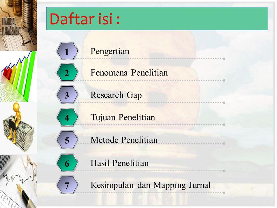 Daftar isi : Pengertian 1 Fenomena Penelitian 2 Research Gap 3 Tujuan Penelitian 4 Metode Penelitian 5 Kesimpulan dan Mapping Jurnal 7 Hasil Penelitia