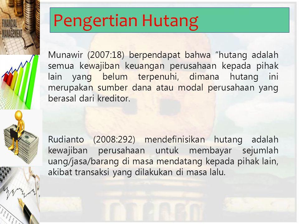 """Munawir (2007:18) berpendapat bahwa """"hutang adalah semua kewajiban keuangan perusahaan kepada pihak lain yang belum terpenuhi, dimana hutang ini merup"""