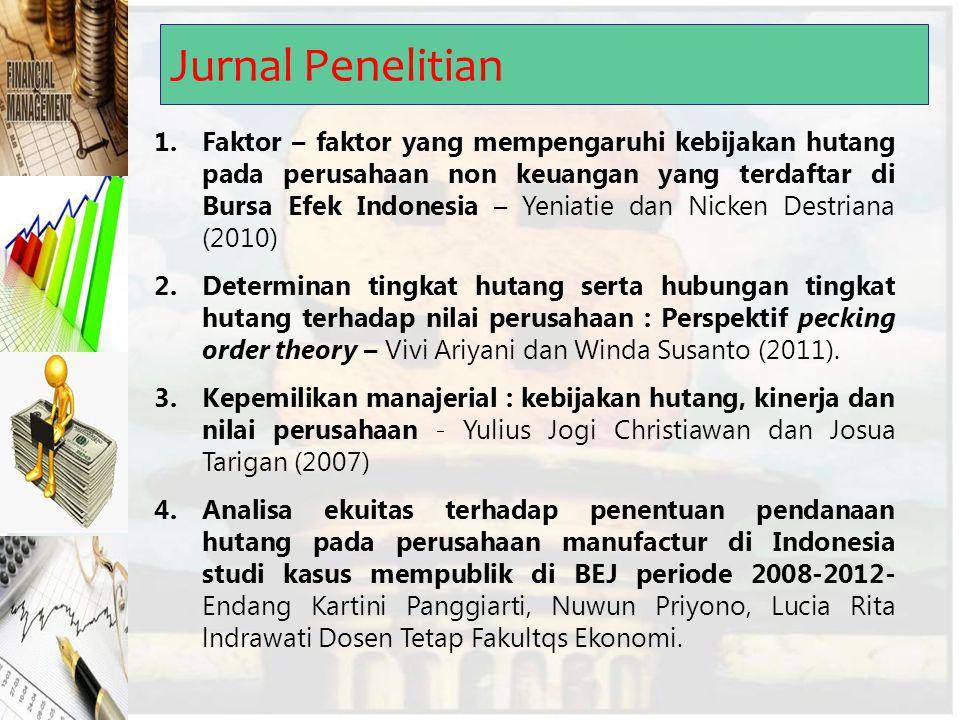 Jurnal Penelitian 1.Faktor – faktor yang mempengaruhi kebijakan hutang pada perusahaan non keuangan yang terdaftar di Bursa Efek Indonesia – Yeniatie