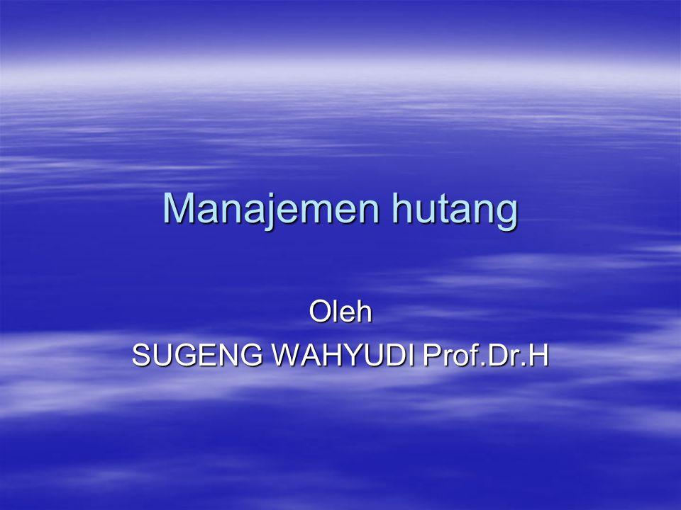 Manajemen hutang Oleh SUGENG WAHYUDI Prof.Dr.H