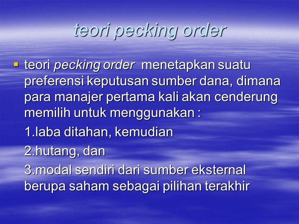 teori pecking order  teori pecking order menetapkan suatu preferensi keputusan sumber dana, dimana para manajer pertama kali akan cenderung memilih u