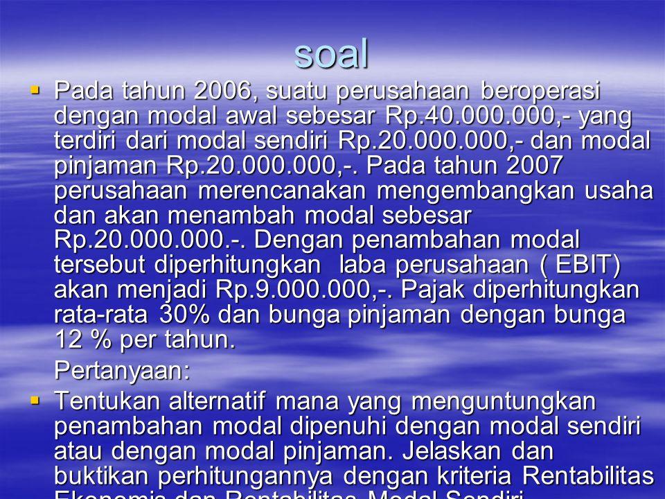CONTOH  RE sesudah penambahan modal 9 jt  x100%=15%  60 jt Dengan RE 15% > bunga pinjm 12 % Berarti penembahan dana untuk investasi menunguntungkan dengan sumber modal pinjaman