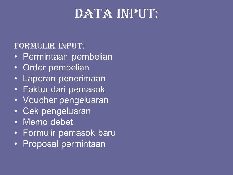 Data input: Formulir input: Permintaan pembelian Order pembelian Laporan penerimaan Faktur dari pemasok Voucher pengeluaran Cek pengeluaran Memo debet Formulir pemasok baru Proposal permintaan