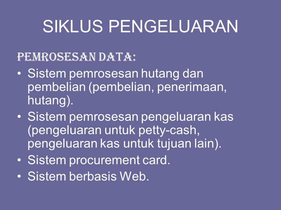 SIKLUS PENGELUARAN Pemrosesan Data: Sistem pemrosesan hutang dan pembelian (pembelian, penerimaan, hutang).