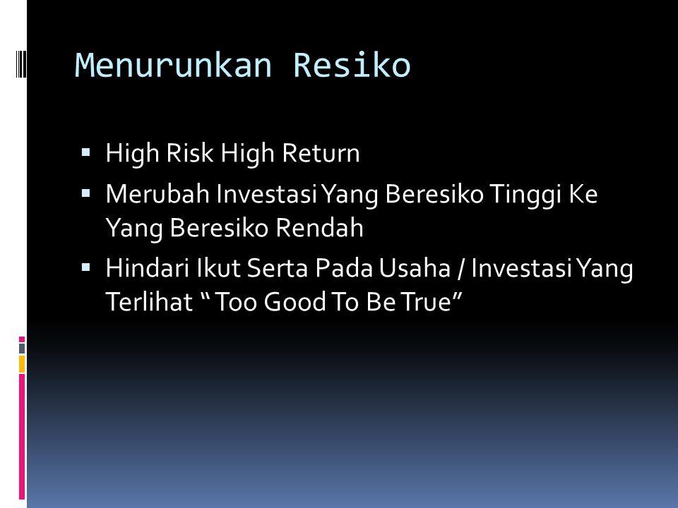 Menurunkan Resiko  High Risk High Return  Merubah Investasi Yang Beresiko Tinggi Ke Yang Beresiko Rendah  Hindari Ikut Serta Pada Usaha / Investasi Yang Terlihat Too Good To Be True