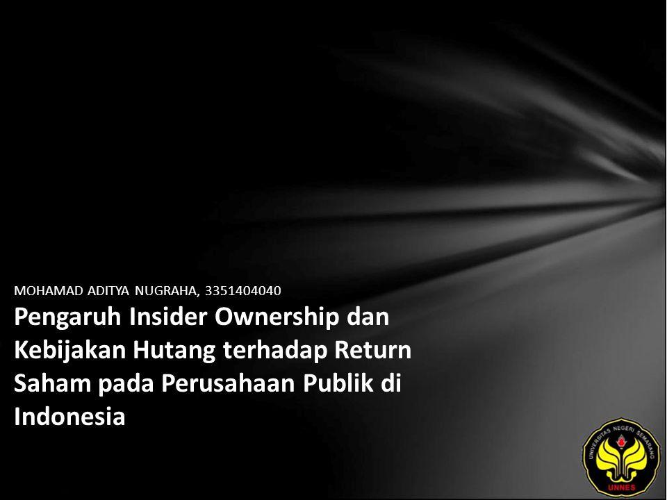 MOHAMAD ADITYA NUGRAHA, 3351404040 Pengaruh Insider Ownership dan Kebijakan Hutang terhadap Return Saham pada Perusahaan Publik di Indonesia