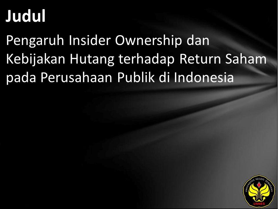 Judul Pengaruh Insider Ownership dan Kebijakan Hutang terhadap Return Saham pada Perusahaan Publik di Indonesia