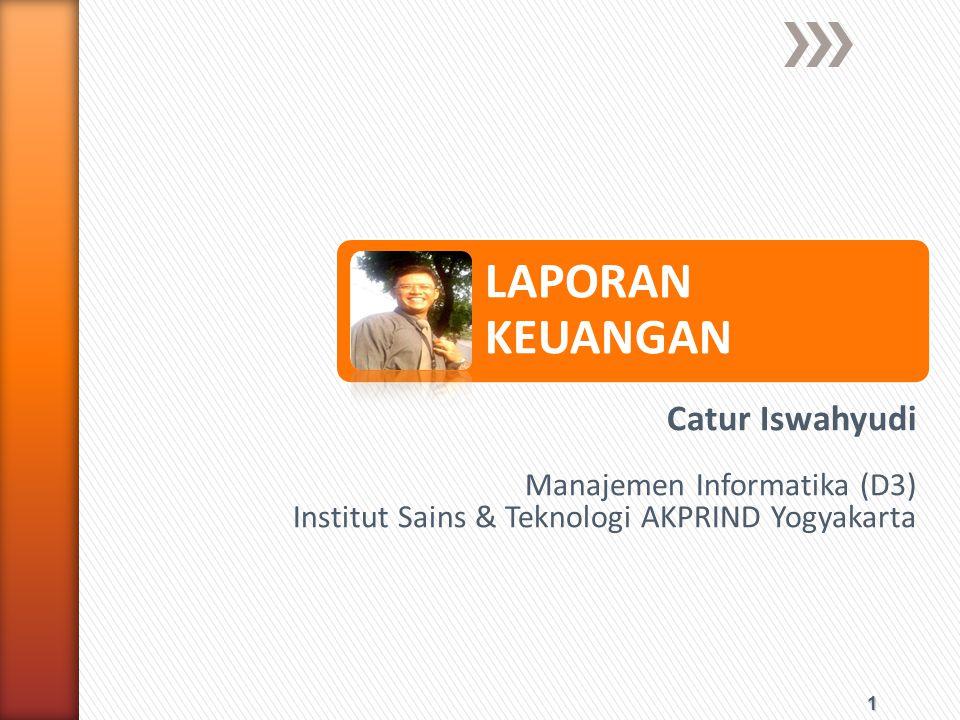 1 LAPORAN KEUANGAN Catur Iswahyudi Manajemen Informatika (D3) Institut Sains & Teknologi AKPRIND Yogyakarta