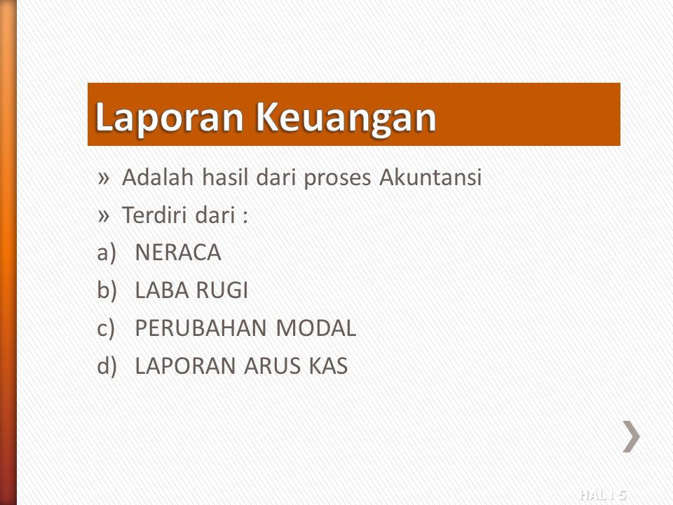 HAL : 5 » Adalah hasil dari proses Akuntansi » Terdiri dari : a)NERACA b)LABA RUGI c)PERUBAHAN MODAL d)LAPORAN ARUS KAS