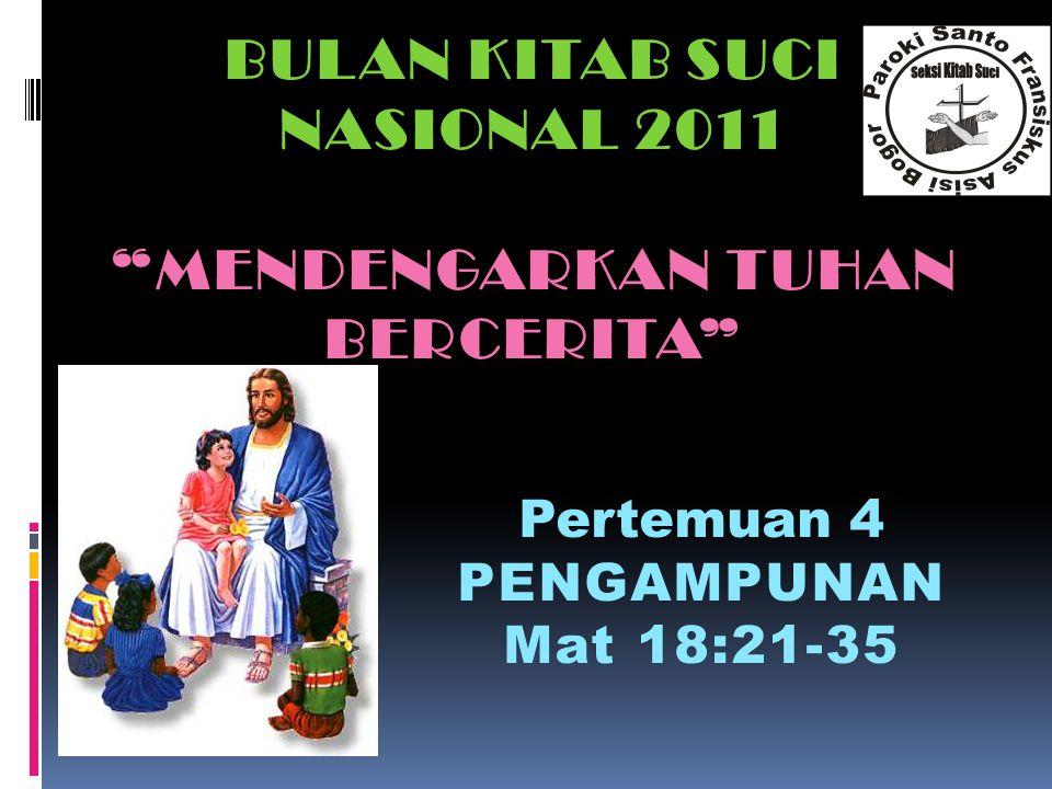 """BULAN KITAB SUCI NASIONAL 2011 """"MENDENGARKAN TUHAN BERCERITA"""" Pertemuan 4PENGAMPUNAN Mat 18:21-35Mat 18:21-35"""
