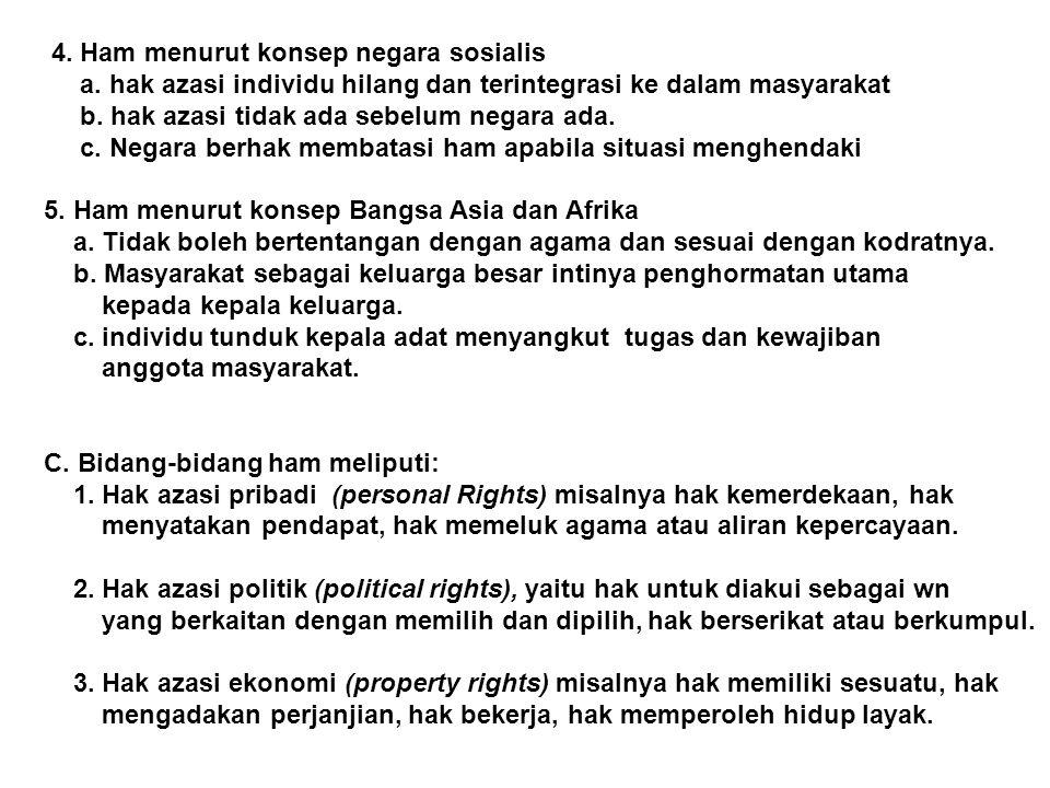4. Ham menurut konsep negara sosialis a. hak azasi individu hilang dan terintegrasi ke dalam masyarakat b. hak azasi tidak ada sebelum negara ada. c.