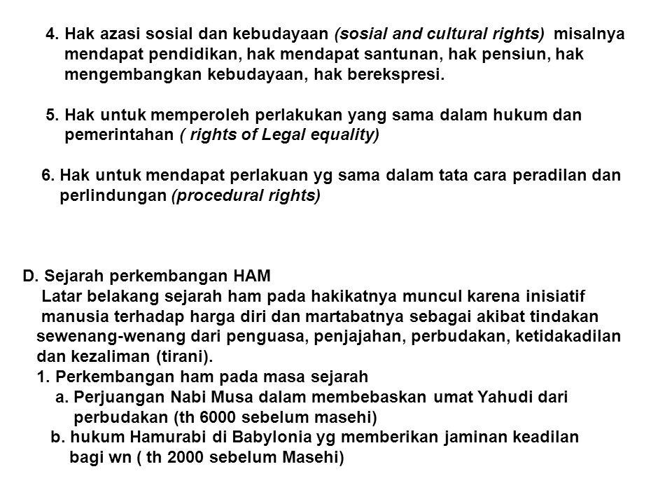 4. Hak azasi sosial dan kebudayaan (sosial and cultural rights) misalnya mendapat pendidikan, hak mendapat santunan, hak pensiun, hak mengembangkan ke