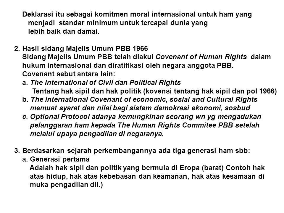 Deklarasi itu sebagai komitmen moral internasional untuk ham yang menjadi standar minimum untuk tercapai dunia yang lebih baik dan damai. 2. Hasil sid