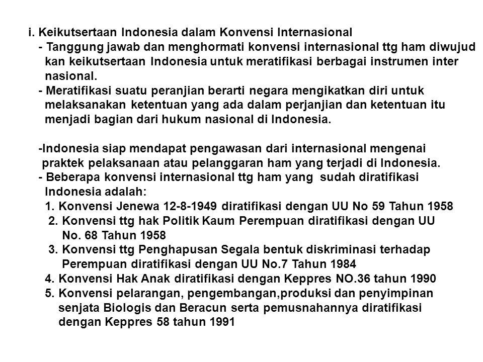 i. Keikutsertaan Indonesia dalam Konvensi Internasional - Tanggung jawab dan menghormati konvensi internasional ttg ham diwujud kan keikutsertaan Indo