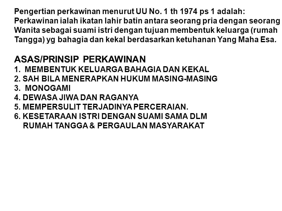 Pengertian perkawinan menurut UU No. 1 th 1974 ps 1 adalah: Perkawinan ialah ikatan lahir batin antara seorang pria dengan seorang Wanita sebagai suam