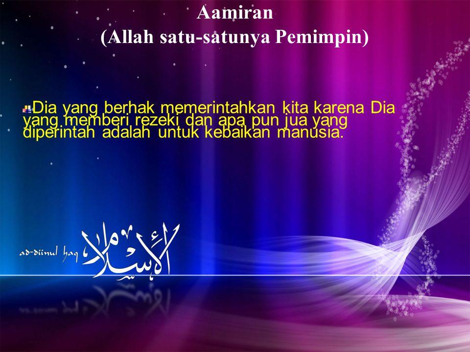 Aamiran (Allah satu-satunya Pemimpin) Dia yang berhak memerintahkan kita karena Dia yang memberi rezeki dan apa pun jua yang diperintah adalah untuk k