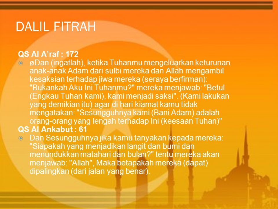 DALIL FITRAH QS Al A'raf : 172  øDan (ingatlah), ketika Tuhanmu mengeluarkan keturunan anak-anak Adam dari sulbi mereka dan Allah mengambil kesaksian