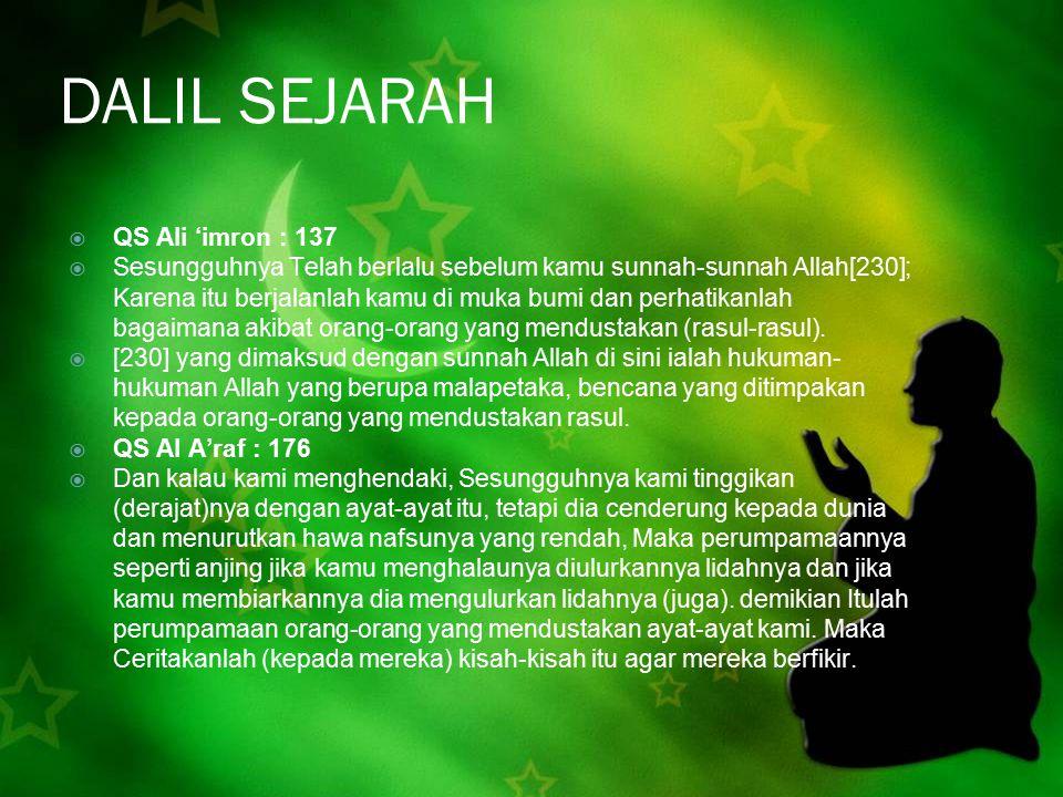 DALIL SEJARAH  QS Ali 'imron : 137  Sesungguhnya Telah berlalu sebelum kamu sunnah-sunnah Allah[230]; Karena itu berjalanlah kamu di muka bumi dan p