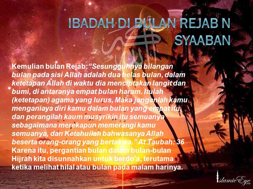 "Kemulian bulan Rejab:""Sesungguhnya bilangan bulan pada sisi Allah adalah dua belas bulan, dalam ketetapan Allah di waktu dia menciptakan langit dan bu"