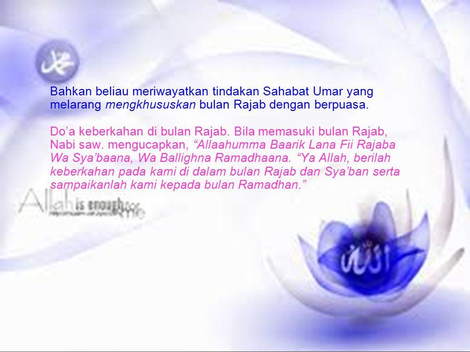 Bahkan beliau meriwayatkan tindakan Sahabat Umar yang melarang mengkhususkan bulan Rajab dengan berpuasa. Do'a keberkahan di bulan Rajab. Bila memasuk