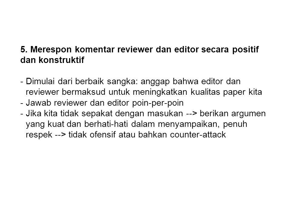 5. Merespon komentar reviewer dan editor secara positif dan konstruktif -Dimulai dari berbaik sangka: anggap bahwa editor dan reviewer bermaksud untuk