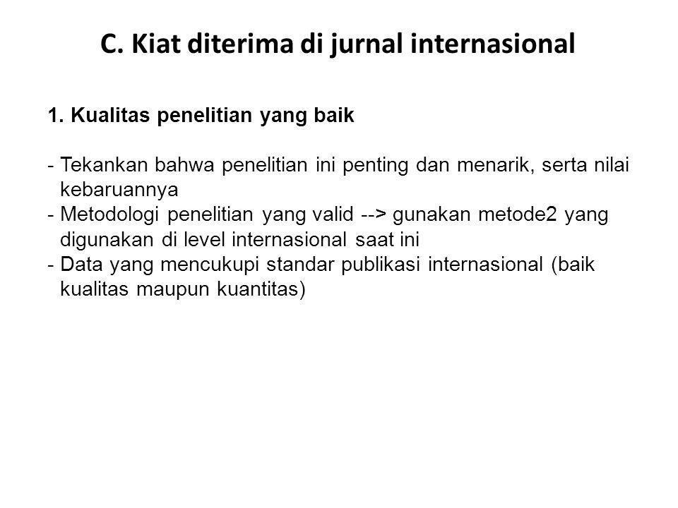 C. Kiat diterima di jurnal internasional 1. Kualitas penelitian yang baik -Tekankan bahwa penelitian ini penting dan menarik, serta nilai kebaruannya