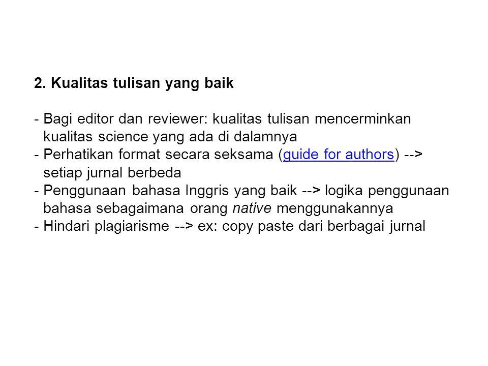 2. Kualitas tulisan yang baik -Bagi editor dan reviewer: kualitas tulisan mencerminkan kualitas science yang ada di dalamnya -Perhatikan format secara
