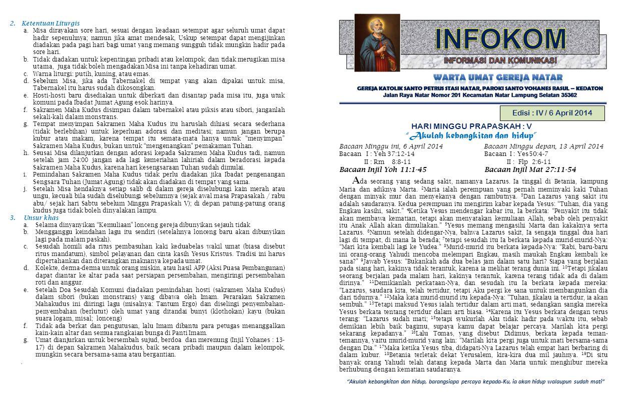 Akulah kebangkitan dan hidup, barangsiapa percaya kepada-Ku, ia akan hidup walaupun sudah mati Edisi : IV / 6 April 2014 HARI MINGGU PRAPASKAH : V Akulah kebangkitan dan hidup Bacaan Minggu ini, 6 April 2014 Bacaan Minggu depan, 13 April 2014 Bacaan I : Yeh 37:12-14 Bacaan I : Yes50:4-7 II : Rm 8:8-11 II : Flp 2:6-11 Bacaan Injil Yoh 11:1-45 Bacaan Injil Mat 27:11-54 A da seorang yang sedang sakit, namanya Lazarus.